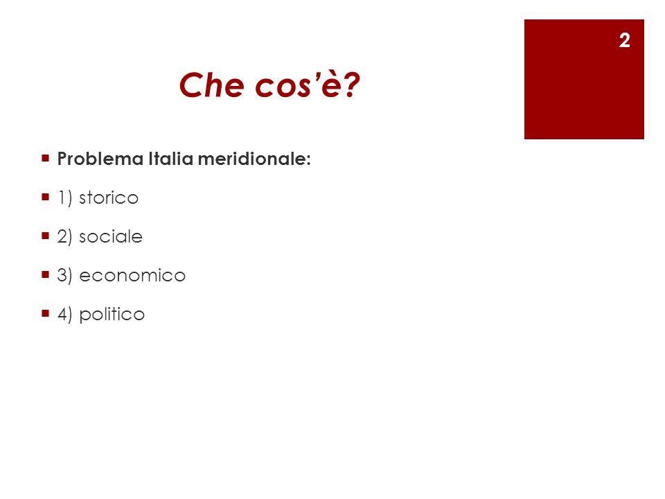 Che cos'è?  Problema Italia meridionale:  1) storico  2) sociale  3) economico  4) politico 2