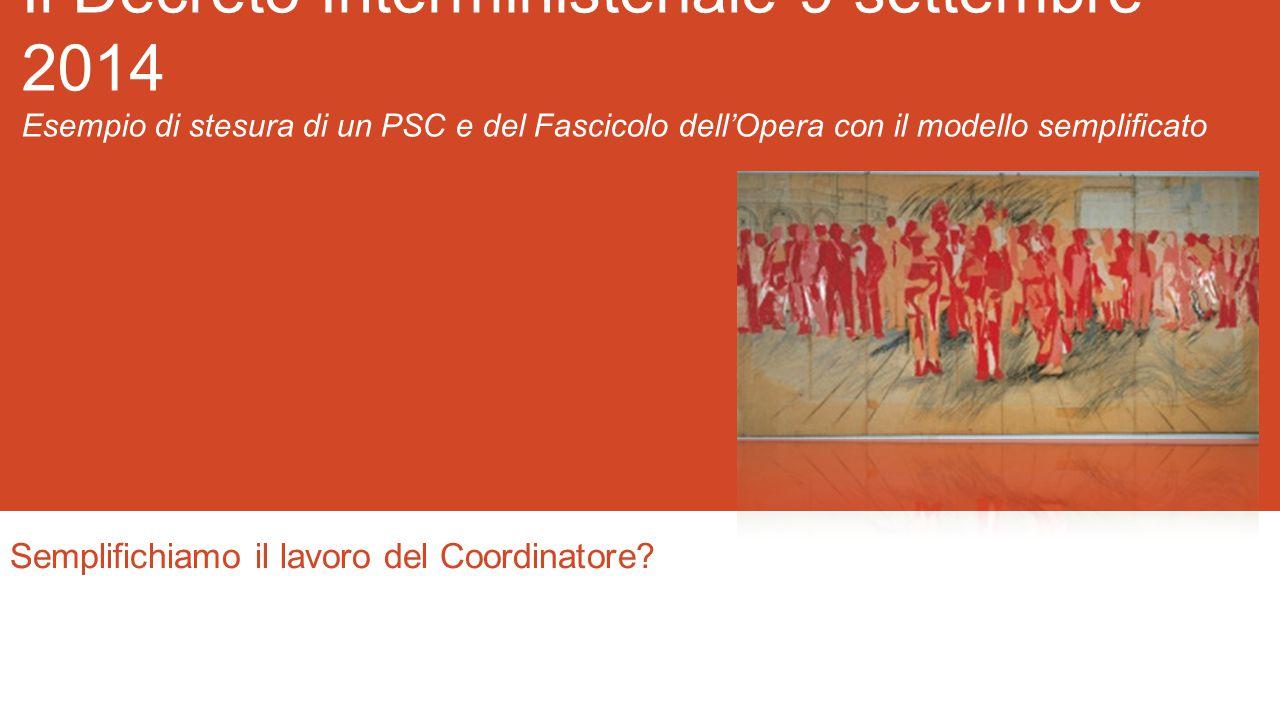 Il Decreto Interministeriale 9 settembre 2014 Esempio di stesura di un PSC e del Fascicolo dell'Opera con il modello semplificato Semplifichiamo il lavoro del Coordinatore?