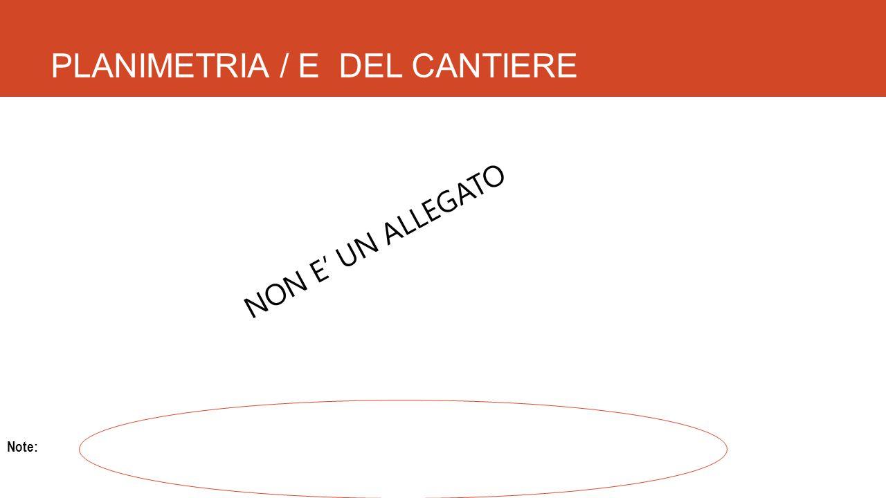 PLANIMETRIA / E DEL CANTIERE Note: NON E' UN ALLEGATO