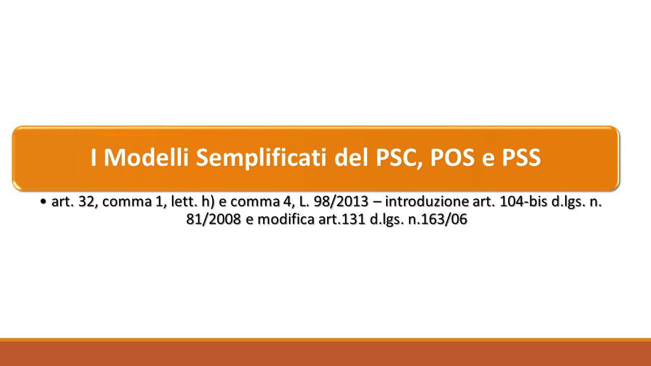 I Modelli Semplificati del PSC, POS e PSS art. 32, comma 1, lett. h) e comma 4, L. 98/2013 – introduzione art. 104-bis d.lgs. n. 81/2008 e modifica ar