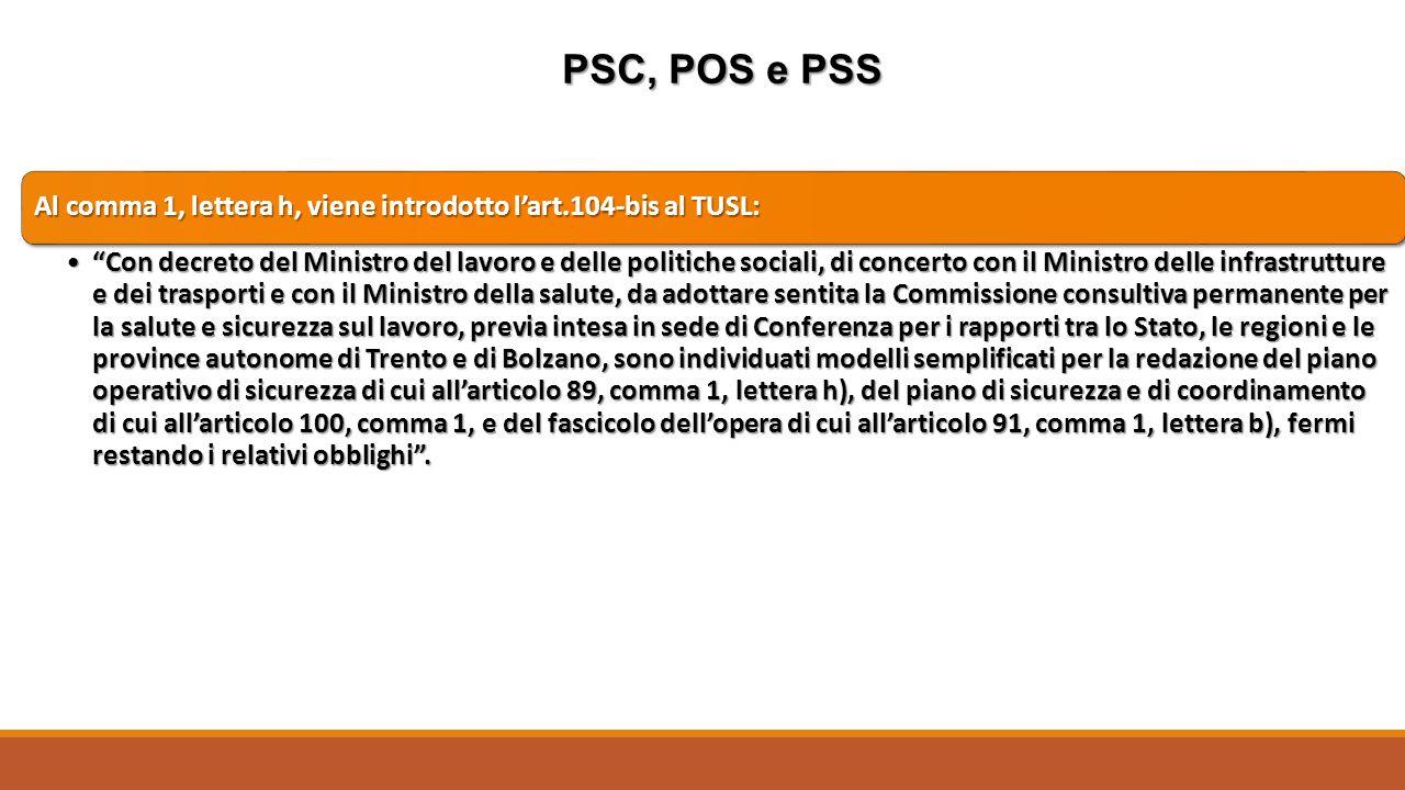 """PSC, POS e PSS Al comma 1, lettera h, viene introdotto l'art.104-bis al TUSL: """"Con decreto del Ministro del lavoro e delle politiche sociali, di conce"""