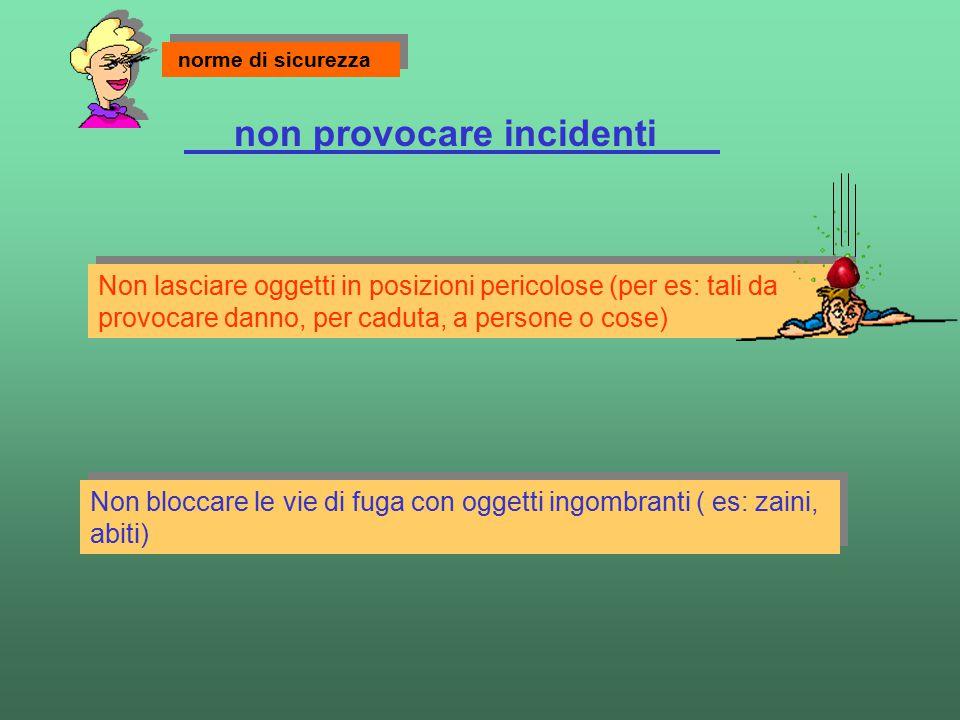 Non lasciare oggetti in posizioni pericolose (per es: tali da provocare danno, per caduta, a persone o cose) non provocare incidenti Non bloccare le v