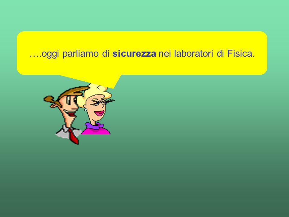 Buongiorno ragazze e ragazzi…..….oggi parliamo di sicurezza nei laboratori di Fisica.
