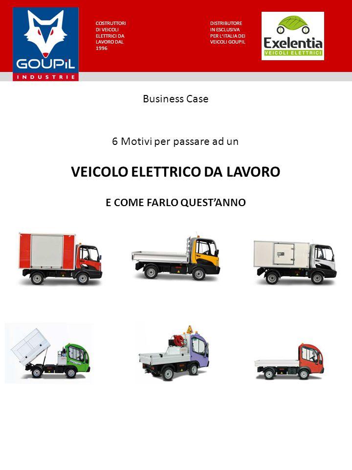 COSTRUTTORI DI VEICOLI ELETTRICI DA LAVORO DAL 1996 DISTRIBUTORE IN ESCLUSIVA PER L'ITALIA DEI VEICOLI GOUPIL Business Case 6 Motivi per passare ad un
