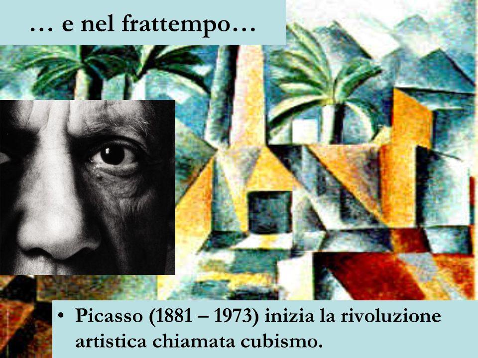 … e nel frattempo… Picasso (1881 – 1973) inizia la rivoluzione artistica chiamata cubismo.