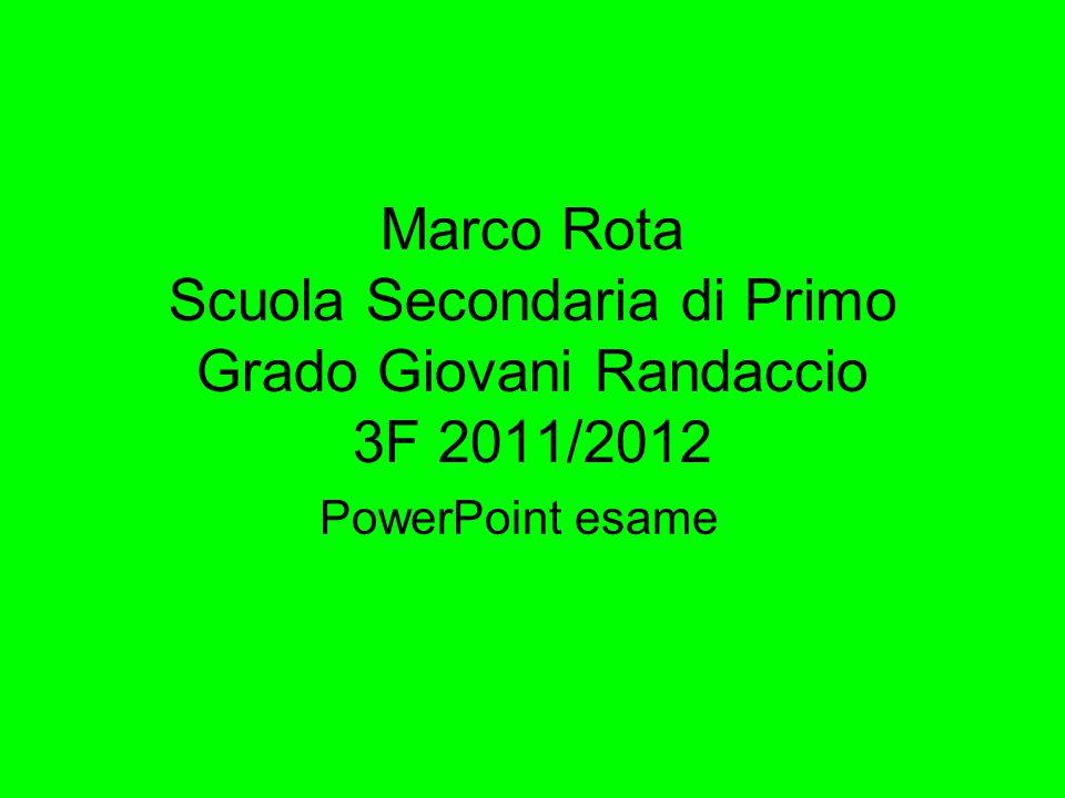 Marco Rota Scuola Secondaria di Primo Grado Giovani Randaccio 3F 2011/2012 PowerPoint esame