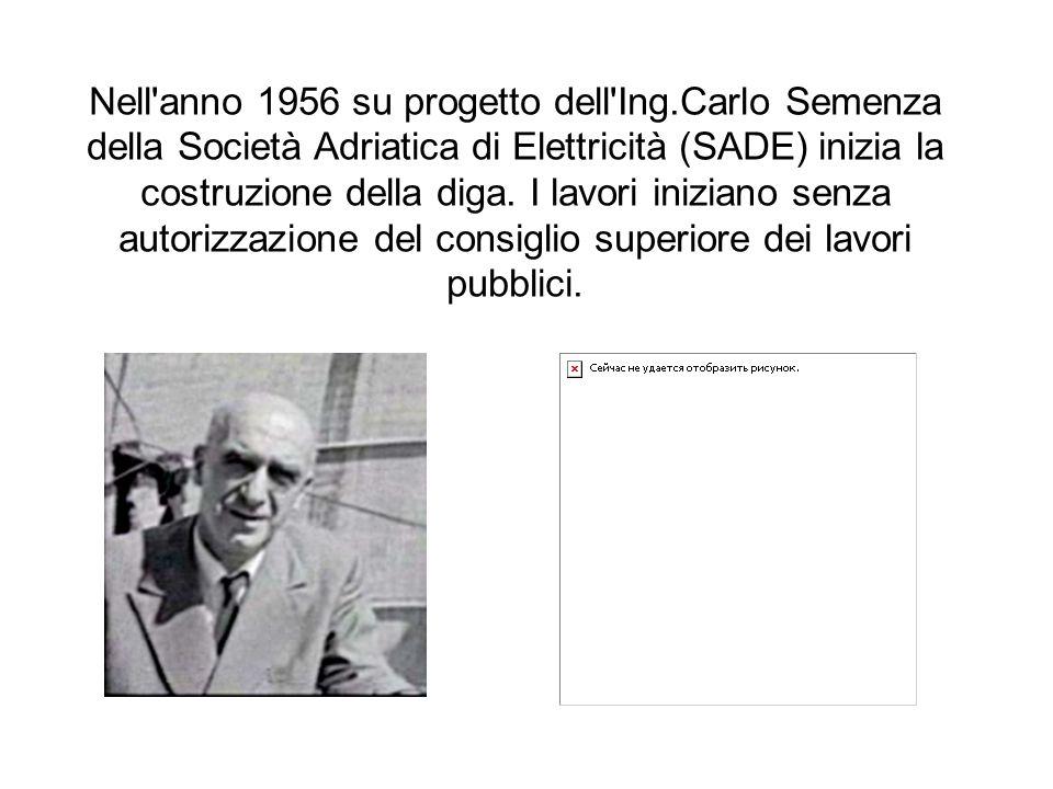Nell'anno 1956 su progetto dell'Ing.Carlo Semenza della Società Adriatica di Elettricità (SADE) inizia la costruzione della diga. I lavori iniziano se