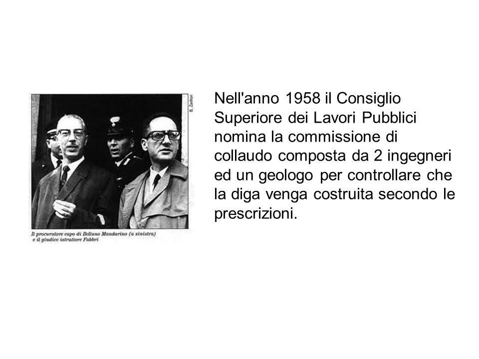 Nell'anno 1958 il Consiglio Superiore dei Lavori Pubblici nomina la commissione di collaudo composta da 2 ingegneri ed un geologo per controllare che