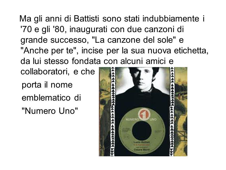 Ma gli anni di Battisti sono stati indubbiamente i '70 e gli '80, inaugurati con due canzoni di grande successo,