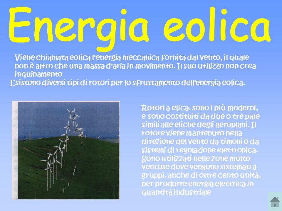 Viene chiamata eolica l'energia meccanica fornita dal vento, il quale non è altro che una massa d'aria in movimento. Il suo utilizzo non crea inquinam