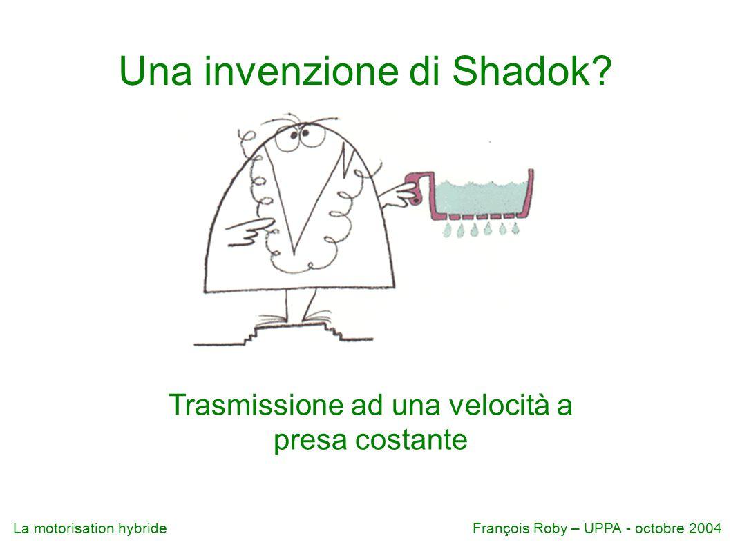 La motorisation hybrideFrançois Roby – UPPA - octobre 2004 Trasmissione ad una velocità a presa costante Una invenzione di Shadok?