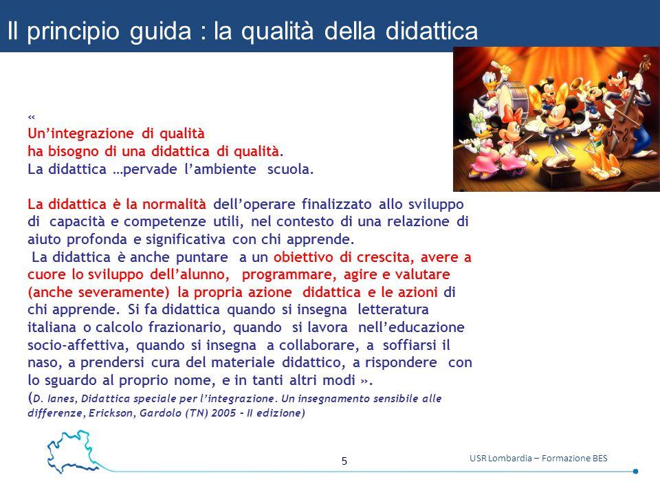 5 USR Lombardia – Formazione BES Il principio guida : la qualità della didattica « Un'integrazione di qualità ha bisogno di una didattica di qualità.