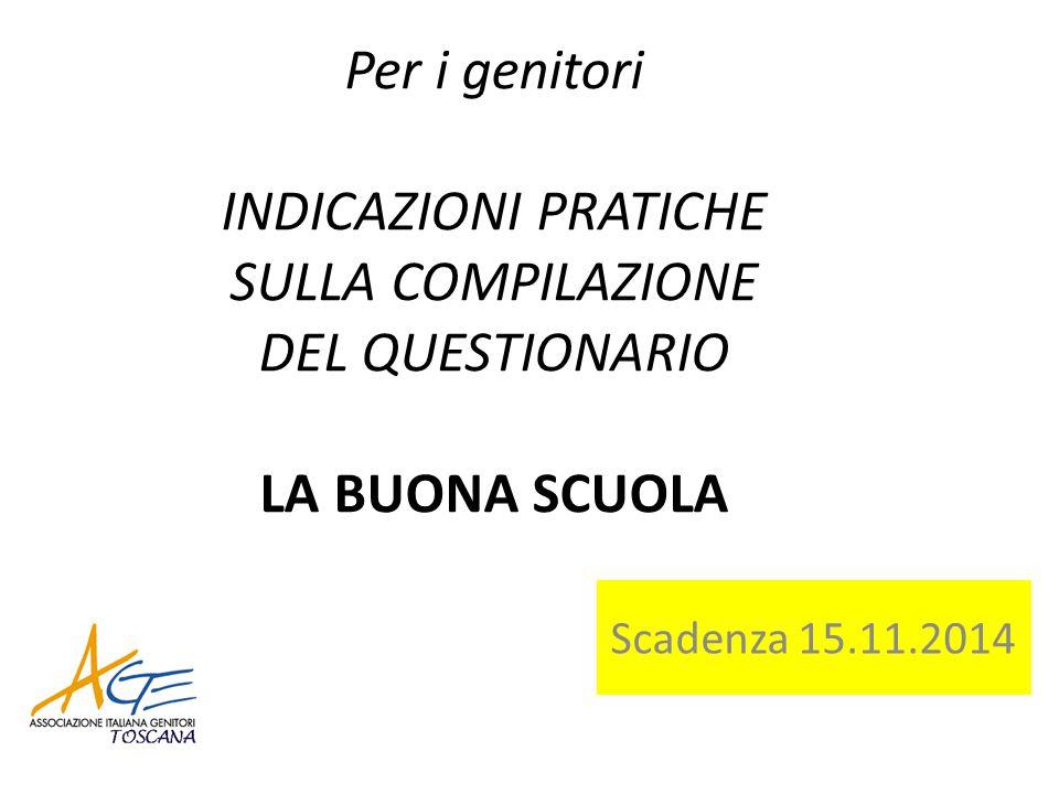 Per i genitori INDICAZIONI PRATICHE SULLA COMPILAZIONE DEL QUESTIONARIO LA BUONA SCUOLA Scadenza 15.11.2014