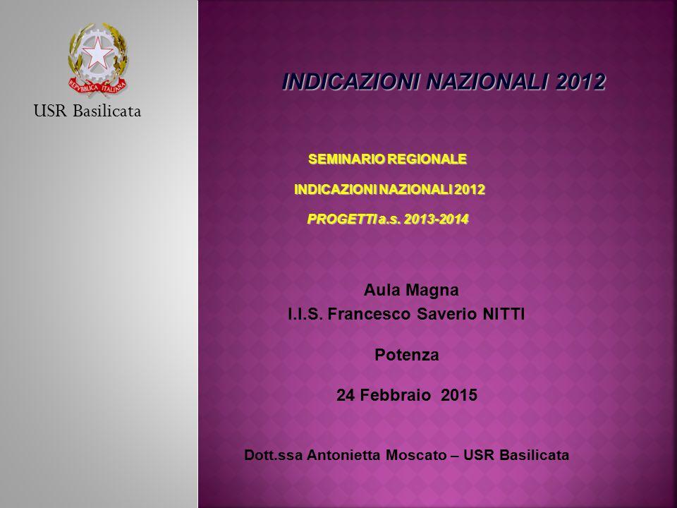 SEMINARIO REGIONALE INDICAZIONI NAZIONALI 2012 INDICAZIONI NAZIONALI 2012 PROGETTI a.s. 2013-2014 USR Basilicata INDICAZIONI NAZIONALI 2012 Aula Magna
