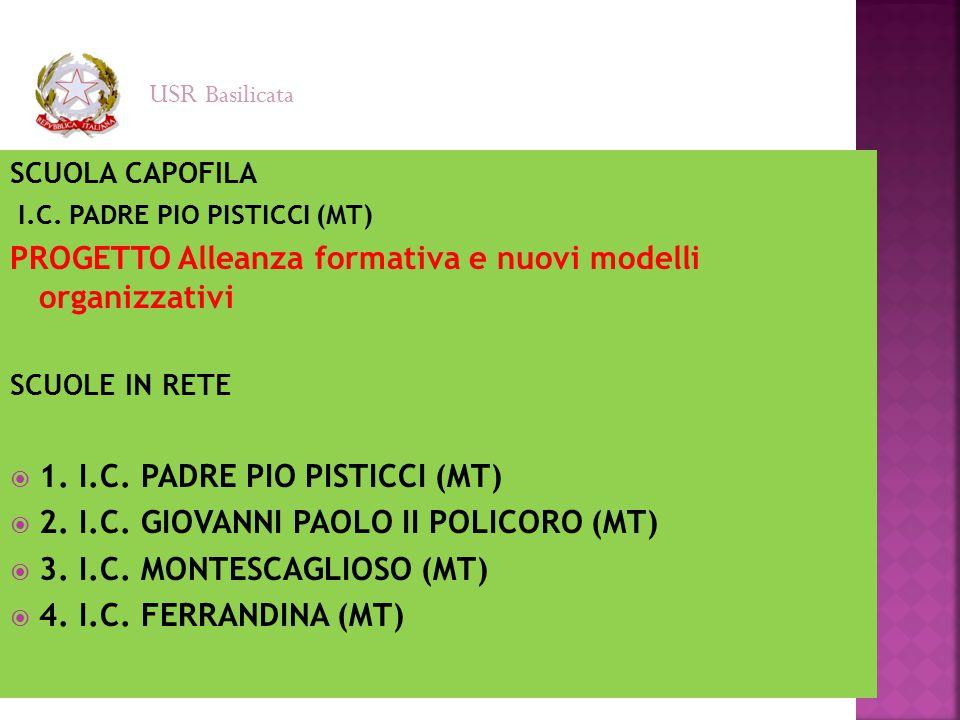 SCUOLA CAPOFILA I.C. PADRE PIO PISTICCI (MT) PROGETTO Alleanza formativa e nuovi modelli organizzativi SCUOLE IN RETE  1. I.C. PADRE PIO PISTICCI (MT