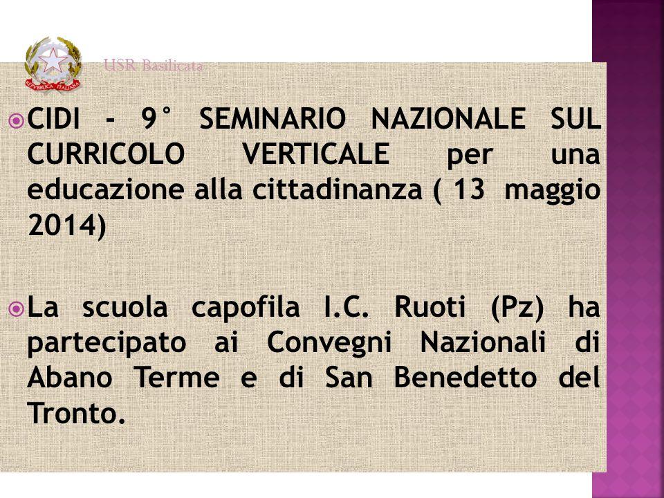  CIDI - 9° SEMINARIO NAZIONALE SUL CURRICOLO VERTICALE per una educazione alla cittadinanza ( 13 maggio 2014)  La scuola capofila I.C. Ruoti (Pz) ha