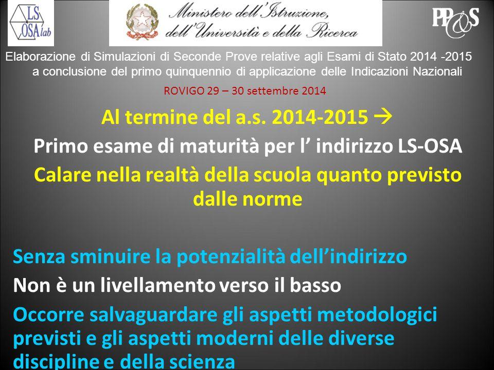 ROVIGO 29 – 30 settembre 2014 Elaborazione di Simulazioni di Seconde Prove relative agli Esami di Stato 2014 -2015 a conclusione del primo quinquennio