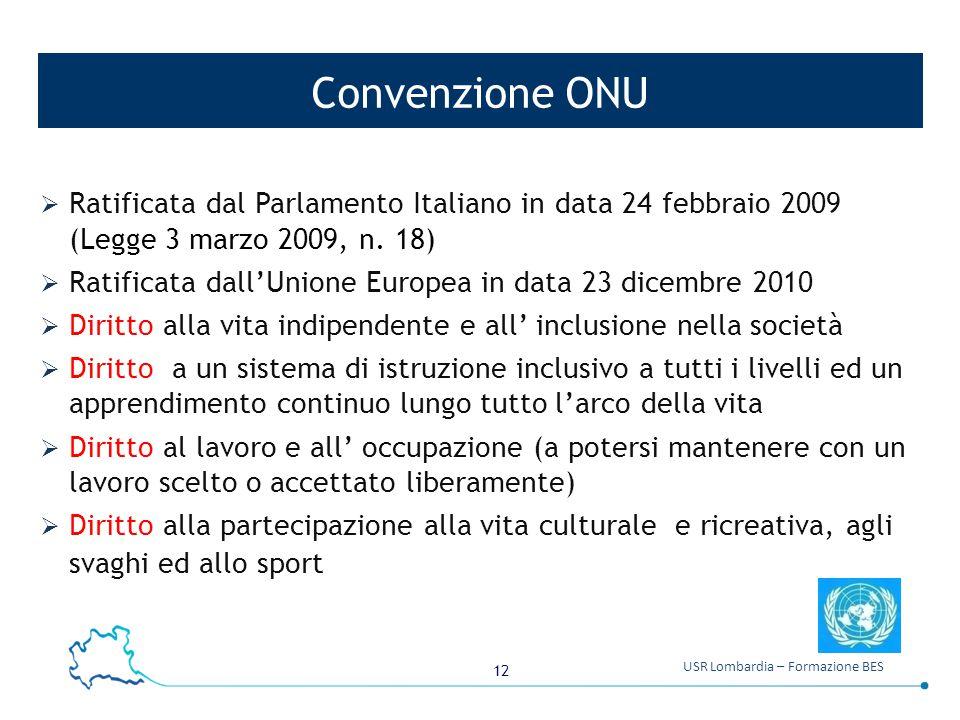 12 USR Lombardia – Formazione BES Convenzione ONU  Ratificata dal Parlamento Italiano in data 24 febbraio 2009 (Legge 3 marzo 2009, n. 18)  Ratifica