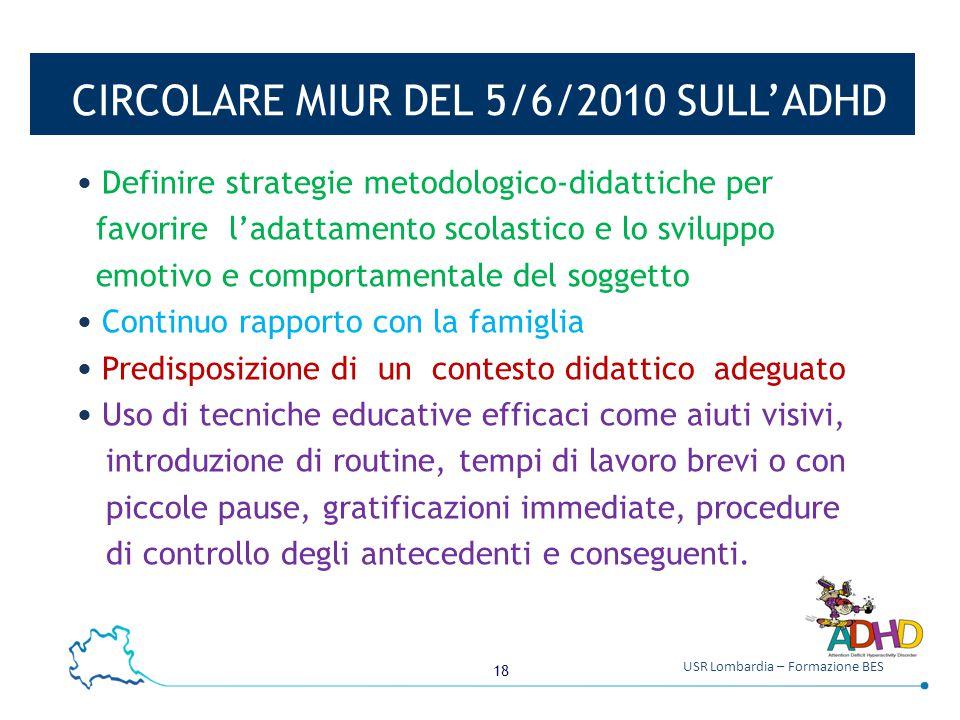 18 USR Lombardia – Formazione BES CIRCOLARE MIUR DEL 5/6/2010 SULL'ADHD Definire strategie metodologico-didattiche per favorire l'adattamento scolasti