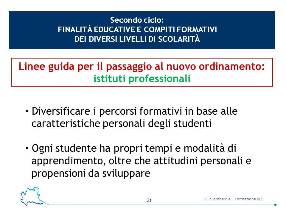 21 USR Lombardia – Formazione BES Diversificare i percorsi formativi in base alle caratteristiche personali degli studenti Ogni studente ha propri tem