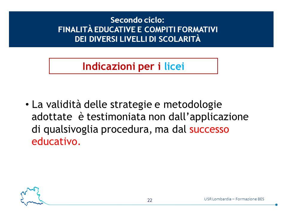 22 USR Lombardia – Formazione BES L a validità delle strategie e metodologie adottate è testimoniata non dall'applicazione di qualsivoglia procedura,