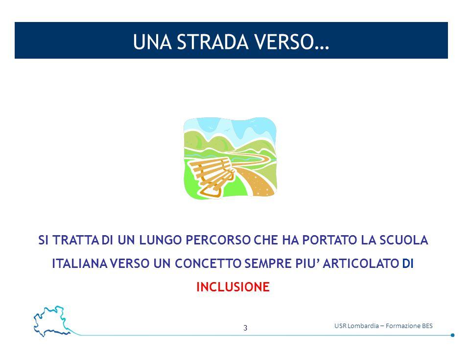 3 USR Lombardia – Formazione BES UNA STRADA VERSO… SI TRATTA DI UN LUNGO PERCORSO CHE HA PORTATO LA SCUOLA ITALIANA VERSO UN CONCETTO SEMPRE PIU' ARTICOLATO DI INCLUSIONE
