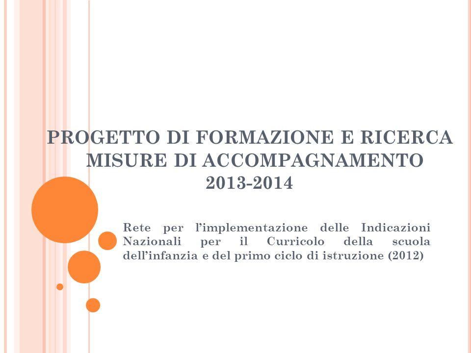 PROGETTO DI FORMAZIONE E RICERCA MISURE DI ACCOMPAGNAMENTO 2013-2014 Rete per l'implementazione delle Indicazioni Nazionali per il Curricolo della scu