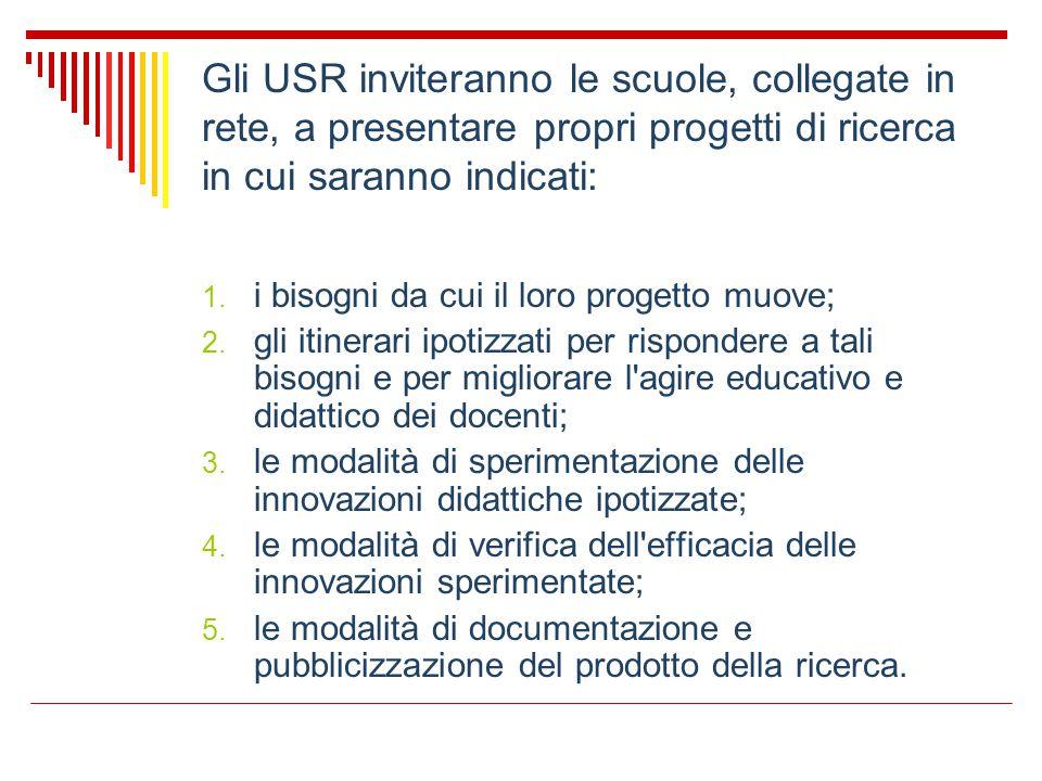 Gli USR inviteranno le scuole, collegate in rete, a presentare propri progetti di ricerca in cui saranno indicati: 1. i bisogni da cui il loro progett