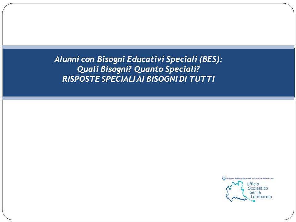 2 USR Lombardia – Formazione BES ALUNNI CON BISOGNI EDUCATIVI SPECIALI QUALI BISOGNI.