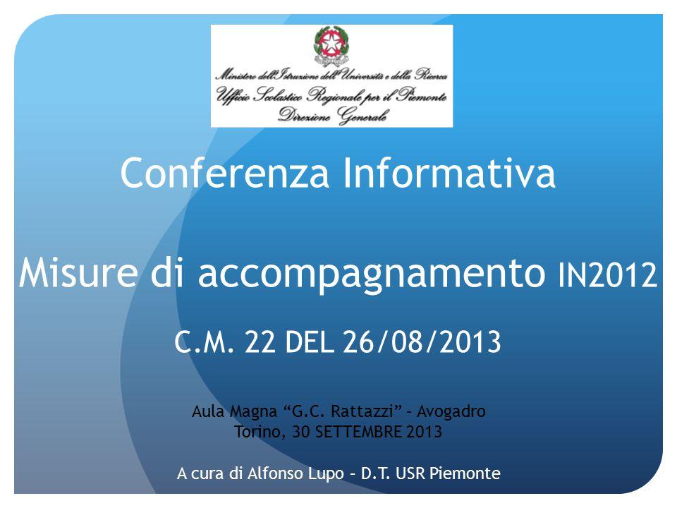 """Conferenza Informativa Misure di accompagnamento IN2012 C.M. 22 DEL 26/08/2013 Aula Magna """"G.C. Rattazzi"""" – Avogadro Torino, 30 SETTEMBRE 2013 A cura"""