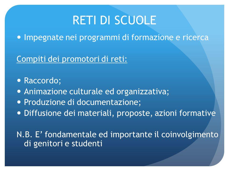 RETI DI SCUOLE Impegnate nei programmi di formazione e ricerca Compiti dei promotori di reti: Raccordo; Animazione culturale ed organizzativa; Produzi