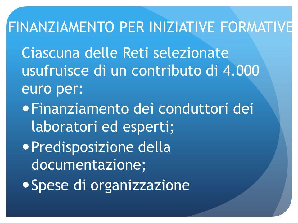 FINANZIAMENTO PER INIZIATIVE FORMATIVE Ciascuna delle Reti selezionate usufruisce di un contributo di 4.000 euro per: Finanziamento dei conduttori dei