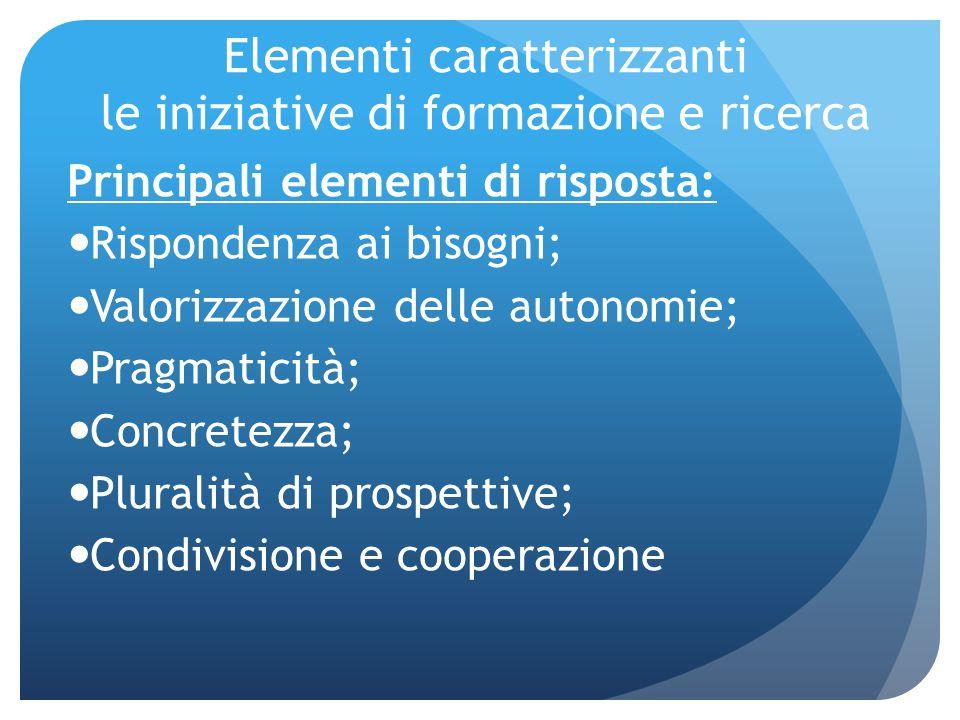 Elementi caratterizzanti le iniziative di formazione e ricerca Principali elementi di risposta: Rispondenza ai bisogni; Valorizzazione delle autonomie
