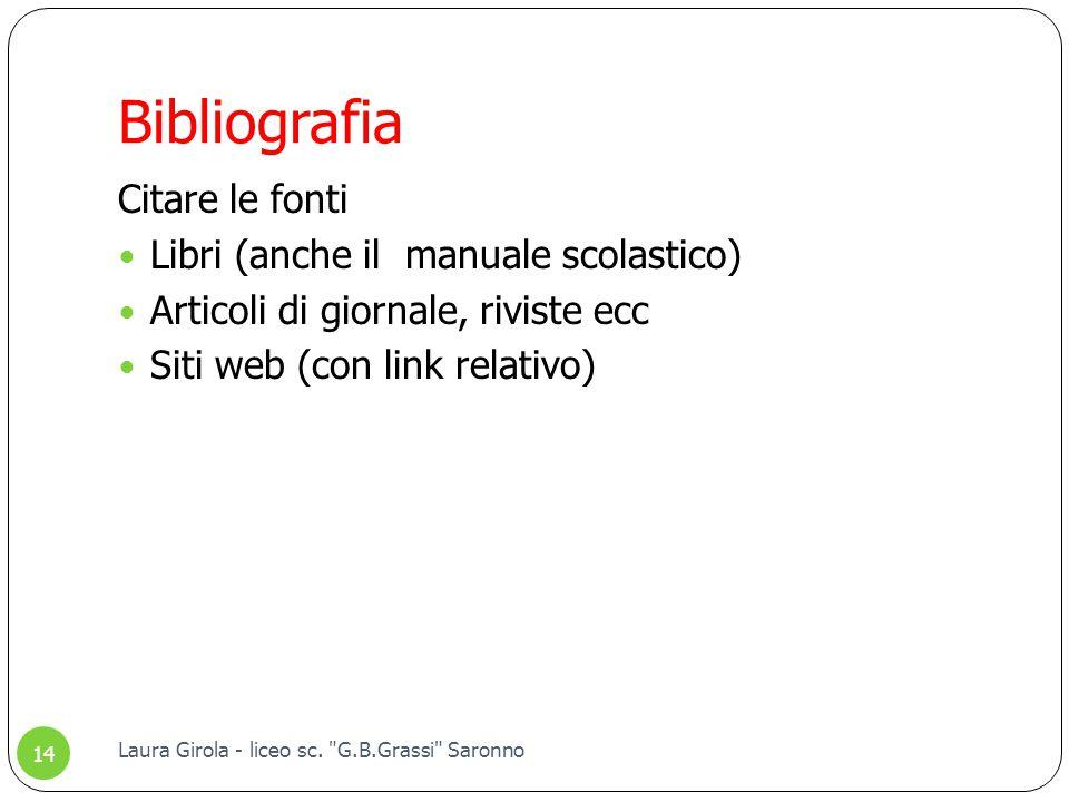 Bibliografia Citare le fonti Libri (anche il manuale scolastico) Articoli di giornale, riviste ecc Siti web (con link relativo) 14 Laura Girola - lice