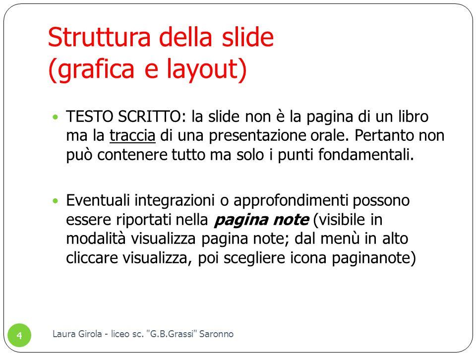 Struttura della slide (grafica e layout) TESTO SCRITTO: la slide non è la pagina di un libro ma la traccia di una presentazione orale. Pertanto non pu