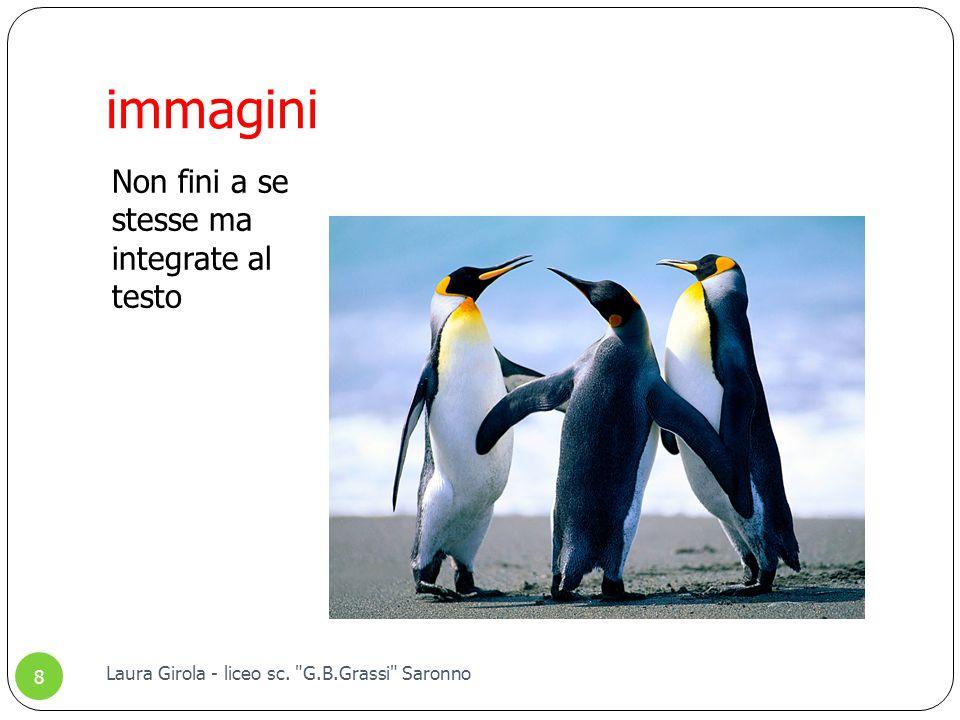 immagini Non fini a se stesse ma integrate al testo 8 Laura Girola - liceo sc.