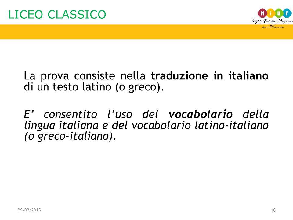 Ufficio Scolastico Regionale per il Piemonte LICEO CLASSICO 29/03/2015 10 La prova consiste nella traduzione in italiano di un testo latino (o greco).