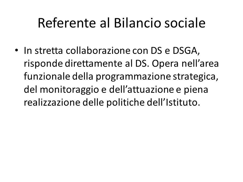 Referente al Bilancio sociale In stretta collaborazione con DS e DSGA, risponde direttamente al DS. Opera nell'area funzionale della programmazione st