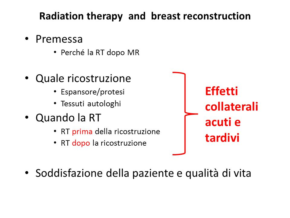 Radiation therapy and breast reconstruction Premessa Perché la RT dopo MR Quale ricostruzione Espansore/protesi Tessuti autologhi Quando la RT RT prim