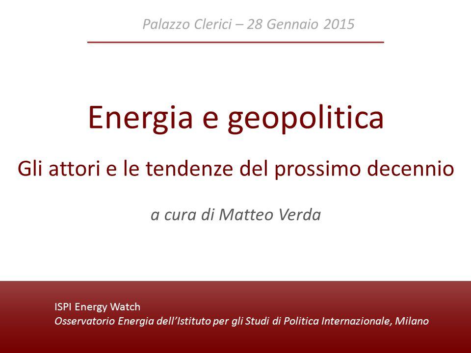 ISPI Energy Watch Osservatorio Energia dell'Istituto per gli Studi di Politica Internazionale, Milano Energia e geopolitica Gli attori e le tendenze d