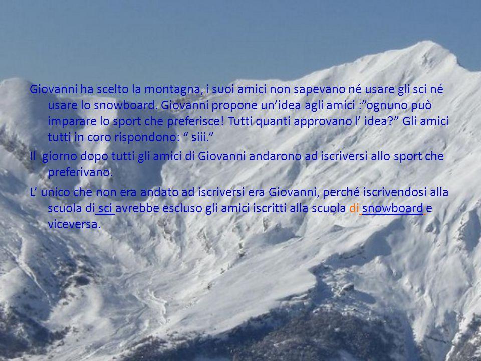 Giovanni ha scelto la montagna, i suoi amici non sapevano né usare gli sci né usare lo snowboard.