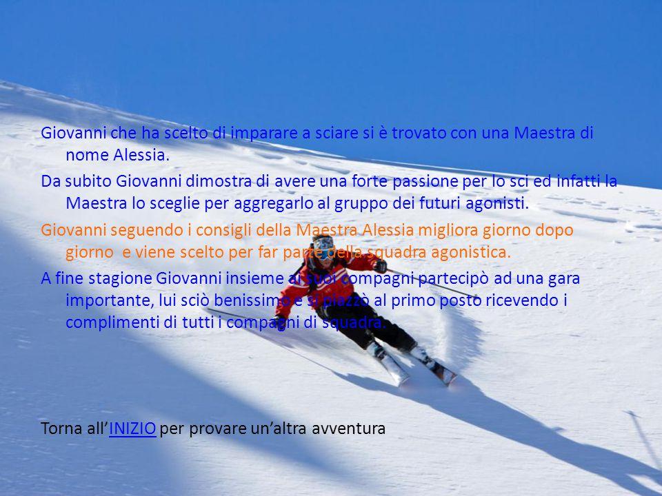 Giovanni che ha scelto di imparare a sciare si è trovato con una Maestra di nome Alessia.