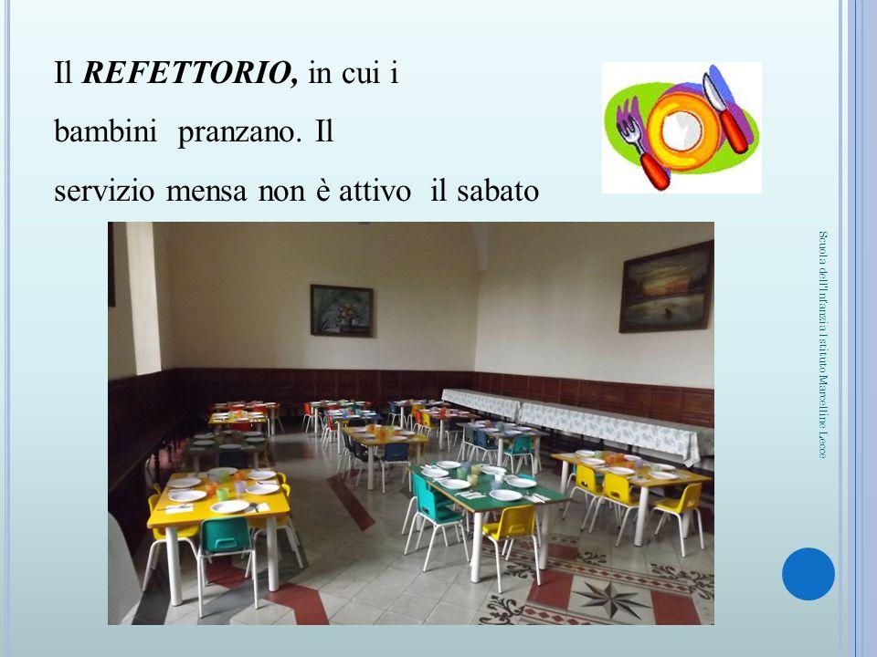 Il REFETTORIO, in cui i bambini pranzano. Il servizio mensa non è attivo il sabato Scuola dell'Infanzia Istituto Marcelline Lecce
