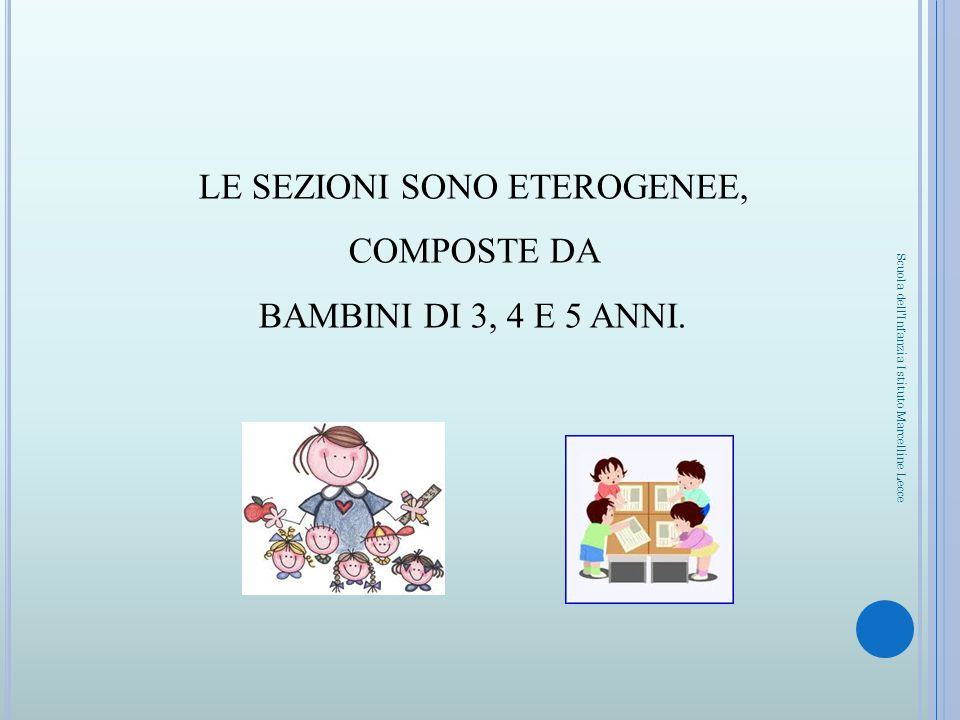 LE SEZIONI SONO ETEROGENEE, COMPOSTE DA BAMBINI DI 3, 4 E 5 ANNI. Scuola dell'Infanzia Istituto Marcelline Lecce