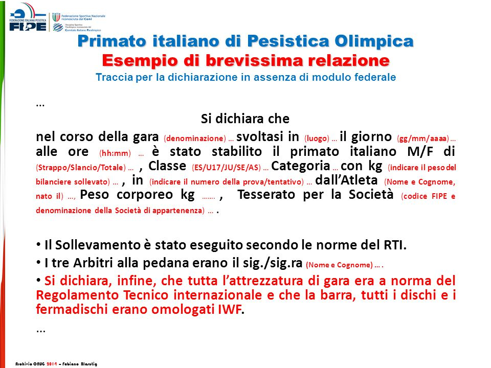 Primato italiano di Pesistica Olimpica Esempio di brevissima relazione Traccia per la dichiarazione in assenza di modulo federale Archivio CNUG 2014 – Fabiano Blasutig...