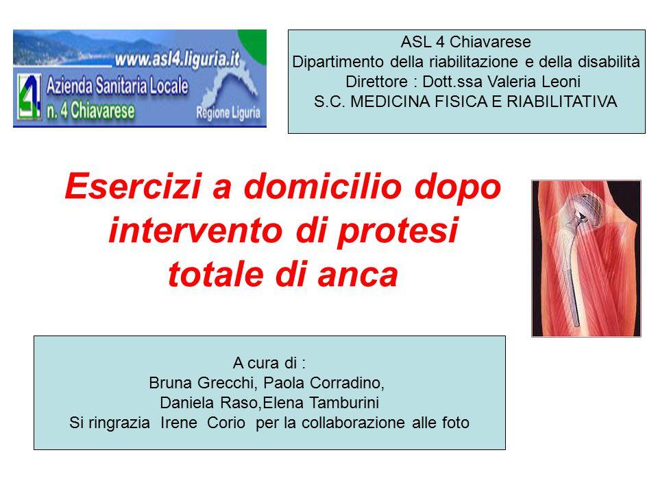 Esercizi a domicilio dopo intervento di protesi totale di anca A cura di : Bruna Grecchi, Paola Corradino, Daniela Raso,Elena Tamburini Si ringrazia I