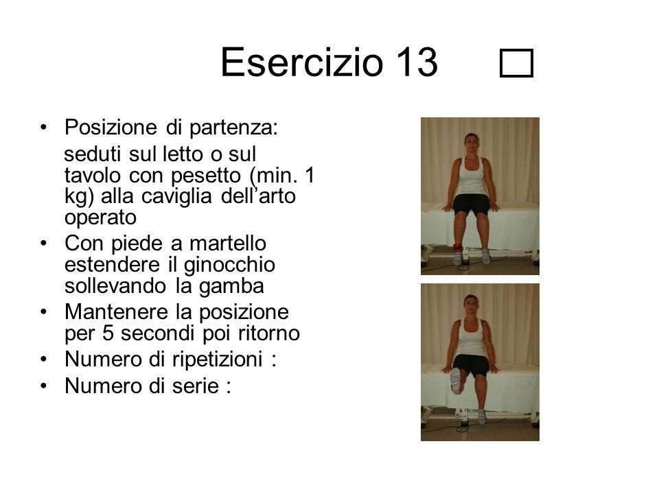 Esercizio 13 Posizione di partenza: seduti sul letto o sul tavolo con pesetto (min. 1 kg) alla caviglia dell'arto operato Con piede a martello estende