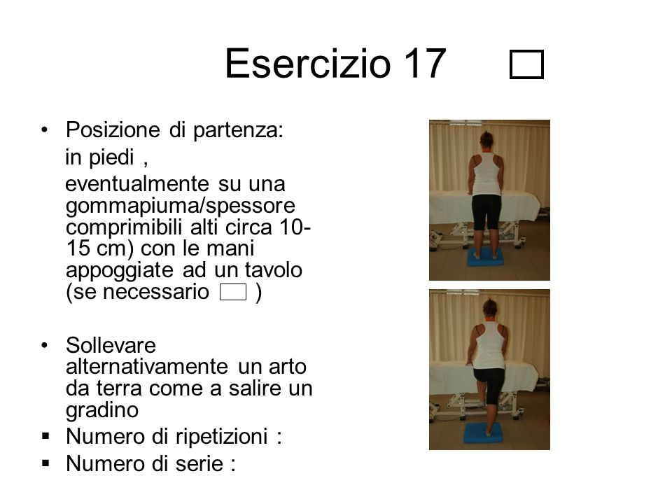 Esercizio 17 Posizione di partenza: in piedi, eventualmente su una gommapiuma/spessore comprimibili alti circa 10- 15 cm) con le mani appoggiate ad un