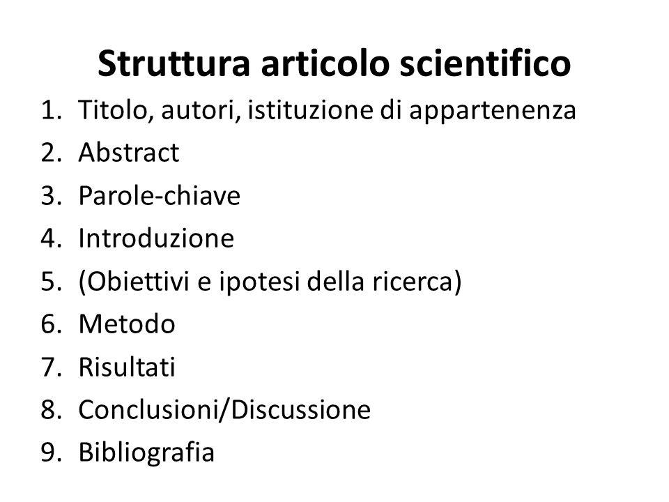 Struttura articolo scientifico 1.Titolo, autori, istituzione di appartenenza 2.Abstract 3.Parole-chiave 4.Introduzione 5.(Obiettivi e ipotesi della ri