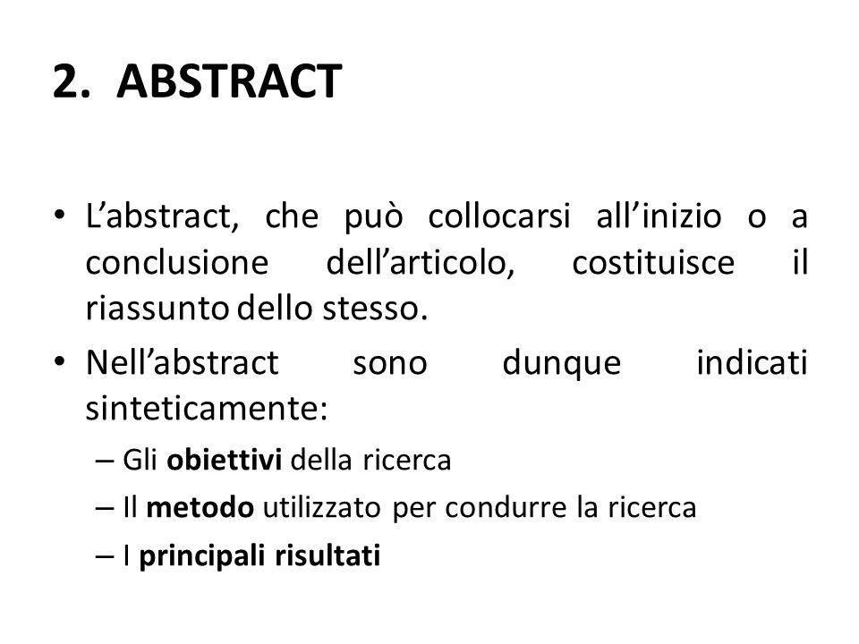 2. ABSTRACT L'abstract, che può collocarsi all'inizio o a conclusione dell'articolo, costituisce il riassunto dello stesso. Nell'abstract sono dunque